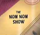 The Nom Nom Show