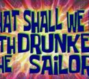 What Shall We Do with the Drunken Sailor?