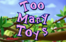 2 Many Toys.png
