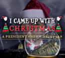I Came Up with Christmas: A President Show Christmas
