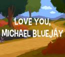 Love You, Michael Bluejáy