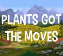 Plants Got The Moves