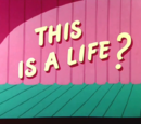 This is a Life?