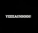YEEEAUHHHH!