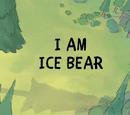 I Am Ice Bear