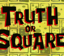 Truth or Square (transcript)