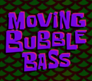 Moving Bubble Bass (gallery)