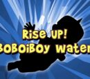 Rise Up! BoBoiBoy Water