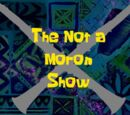 The Not a Moron Show