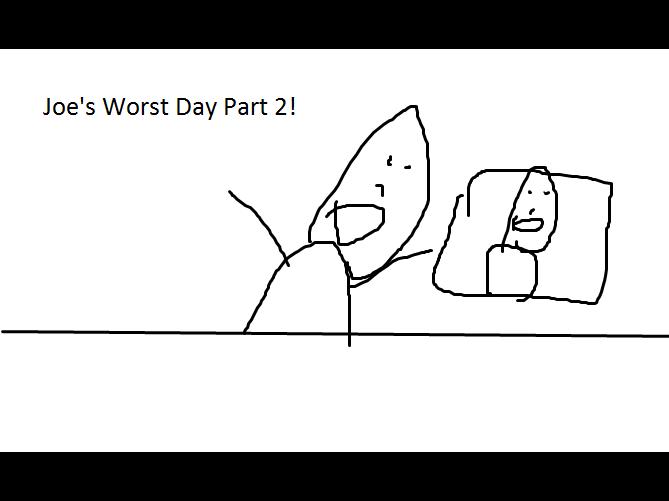 Joe's Worst Day Part 2