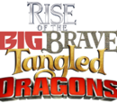 Rise of the Big Brave Tangled Dragons
