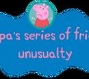 Peppa's series of frickin' unusualty