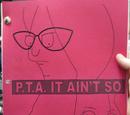 P.T.A. It Ain't So
