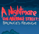 A Nightmare on Aberdale Street: Balance's Revenge