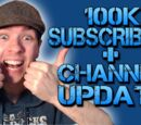100K SUBSCRIBERS + CHANNEL UPDATE