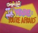 Wade: You're Afraid