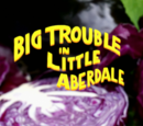 Big Trouble in Little Aberdale