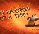 My Kingdom for a Teddy