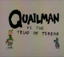 Quailman vs. the Triad of Terror