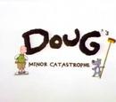 Doug's Minor Catastrophe