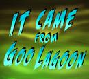 It Came from Goo Lagoon/transcript