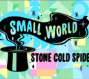 Small World: Stone Cold Spider Part 2