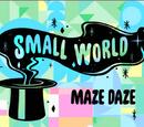 Small World: The Maze Daze Part 3