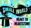 Small World: Heart to Heartstone Part 4