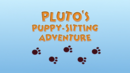 Pluto's Puppy-Sitting Adventure.png