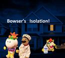 Bowser's Isolation!