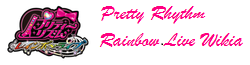 Pretty Rhythm Rainbow Live Wiki