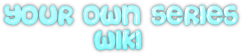 Your Own Series Wiki