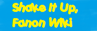 Shake it Up Fanon Wiki
