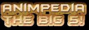 Animpedia wiki The Big 5