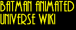 Batman Animated Universe Wiki
