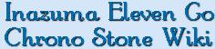 Inazuma Eleven Go Chrono Stone Wiki